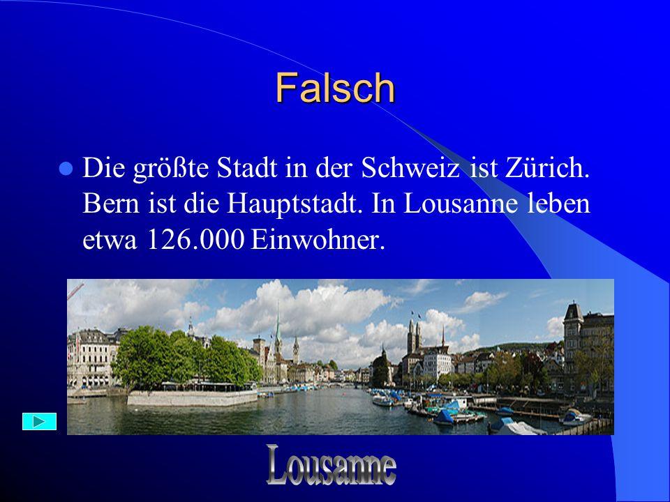 Richtig Zürich ist die größte Stadt in der Schweiz. Bern ist die Hauptstadt.