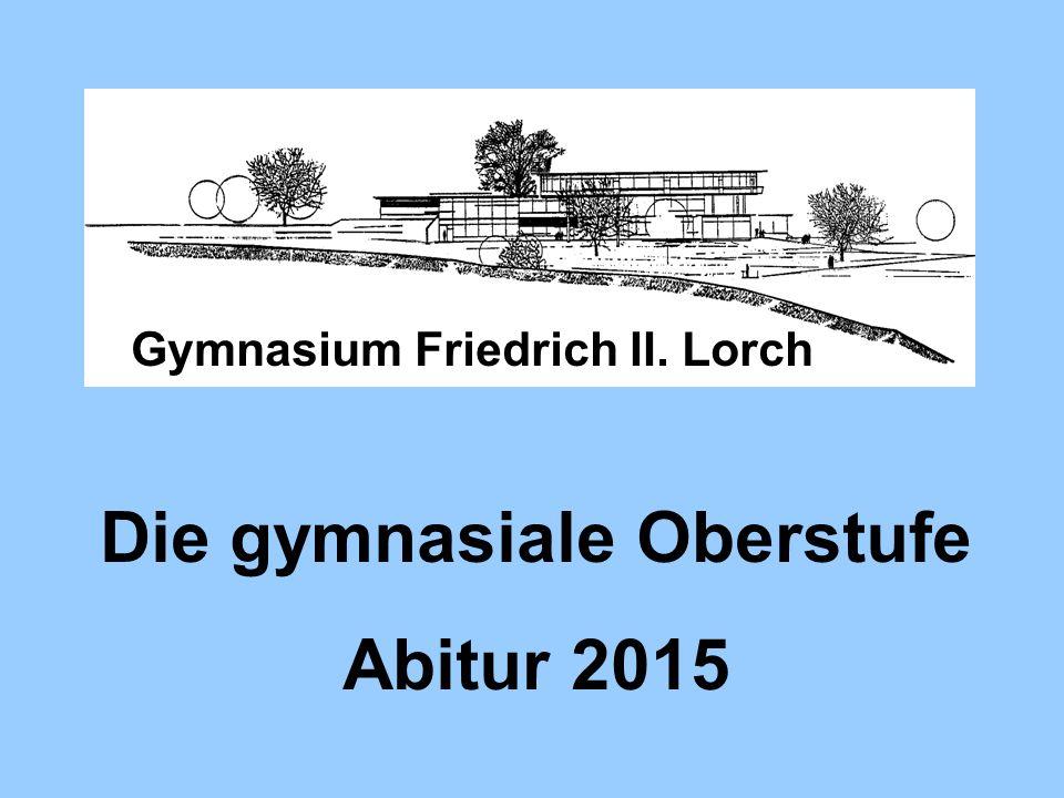 Die gymnasiale Oberstufe Abitur 2015 Gymnasium Friedrich II. Lorch