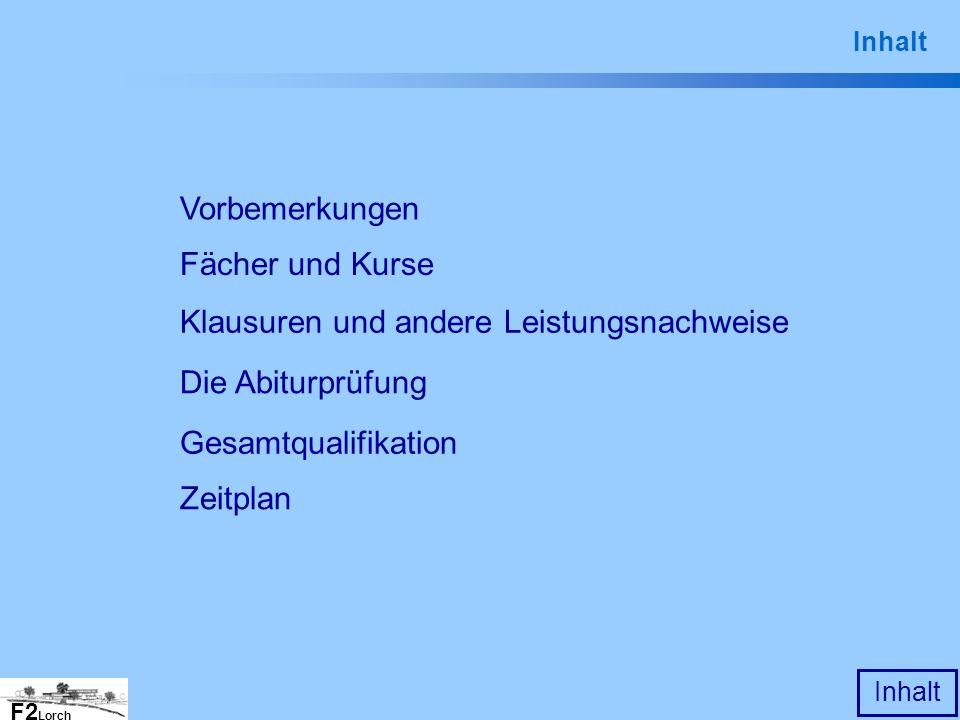 F2 Lorch Inhalt Vorbemerkungen Inhalt Gesamtqualifikation Die Abiturprüfung Klausuren und andere Leistungsnachweise Fächer und Kurse Zeitplan