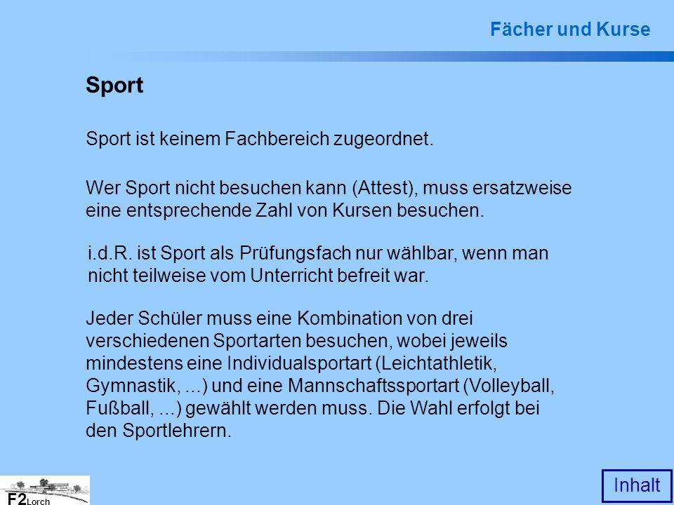 F2 Lorch Inhalt Sport Sport ist keinem Fachbereich zugeordnet. Wer Sport nicht besuchen kann (Attest), muss ersatzweise eine entsprechende Zahl von Ku