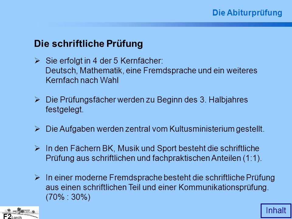 F2 Lorch Inhalt Die schriftliche Prüfung Sie erfolgt in 4 der 5 Kernfächer: Deutsch, Mathematik, eine Fremdsprache und ein weiteres Kernfach nach Wahl