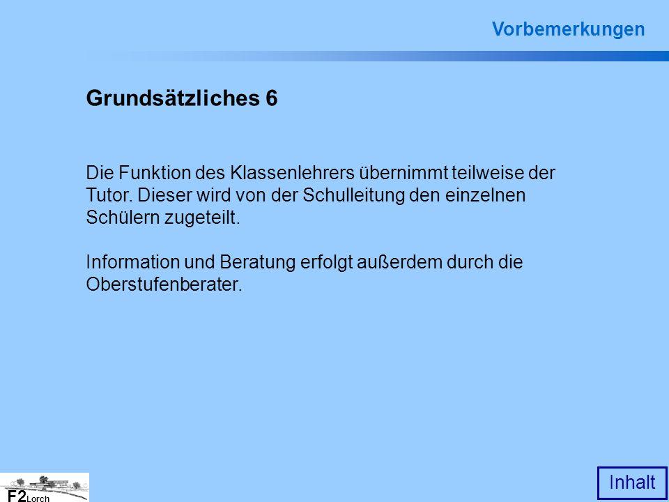 F2 Lorch Inhalt Grundsätzliches 6 Die Funktion des Klassenlehrers übernimmt teilweise der Tutor. Dieser wird von der Schulleitung den einzelnen Schüle