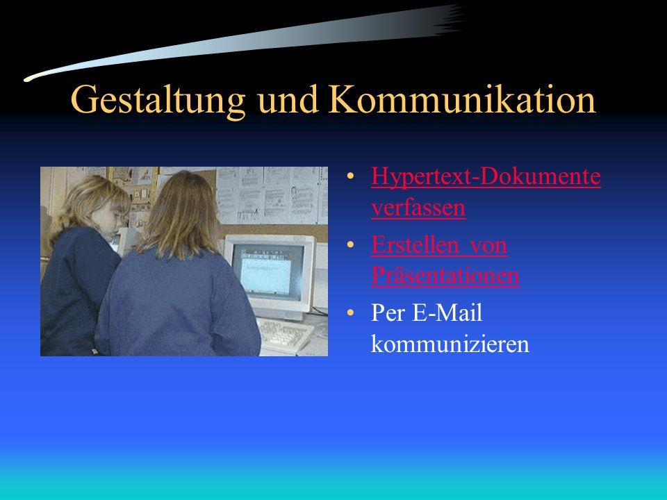 Gestaltung und Kommunikation Hypertext-Dokumente verfassenHypertext-Dokumente verfassen Erstellen von PräsentationenErstellen von Präsentationen Per E