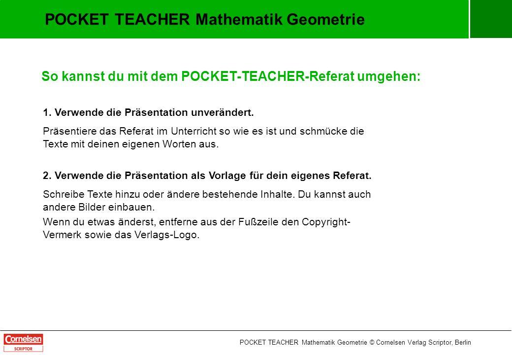 POCKET TEACHER Mathematik Geometrie So kannst du mit dem POCKET-TEACHER-Referat umgehen: 1.