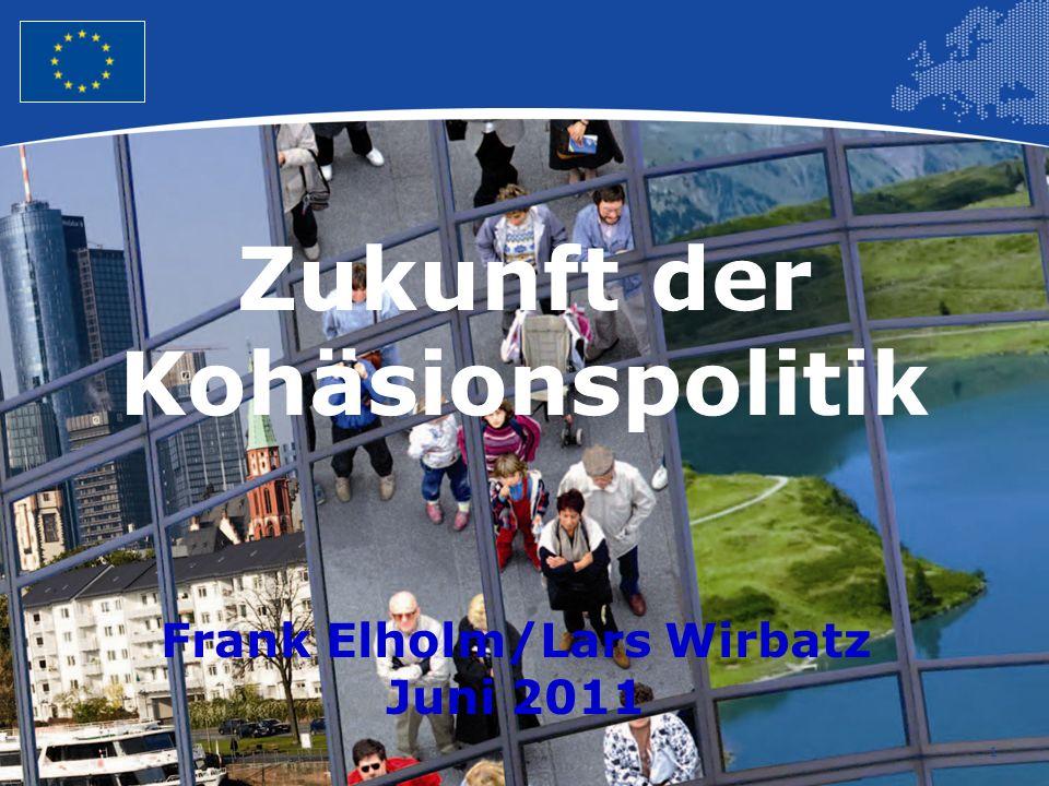 1 Zukunft der Kohäsionspolitik Frank Elholm/Lars Wirbatz Juni 2011