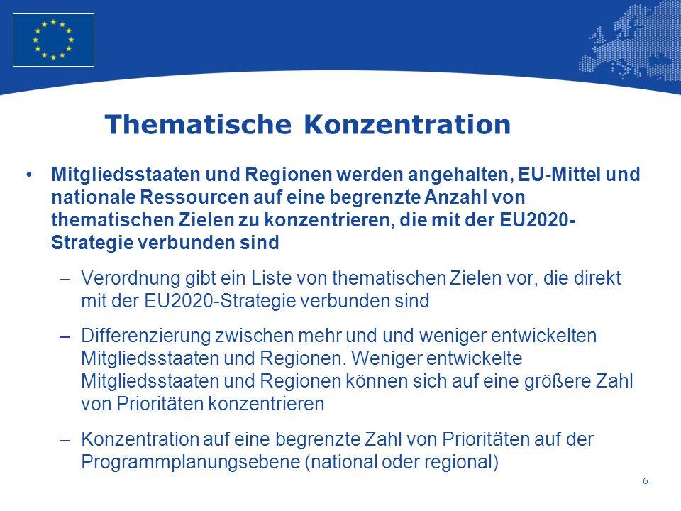 6 European Union Regional Policy – Employment, Social Affairs and Inclusion Thematische Konzentration Mitgliedsstaaten und Regionen werden angehalten, EU-Mittel und nationale Ressourcen auf eine begrenzte Anzahl von thematischen Zielen zu konzentrieren, die mit der EU2020- Strategie verbunden sind –Verordnung gibt ein Liste von thematischen Zielen vor, die direkt mit der EU2020-Strategie verbunden sind –Differenzierung zwischen mehr und und weniger entwickelten Mitgliedsstaaten und Regionen.