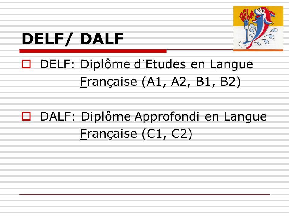 DELF/ DALF DELF: Diplôme d´Etudes en Langue Française (A1, A2, B1, B2) DALF: Diplôme Approfondi en Langue Française (C1, C2)