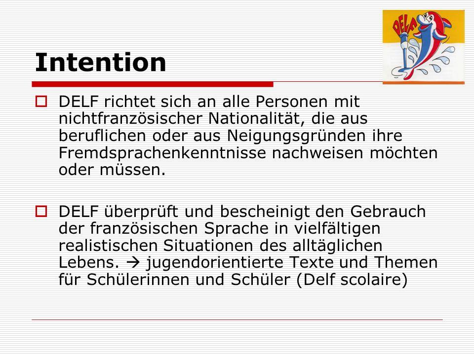 Intention DELF richtet sich an alle Personen mit nichtfranzösischer Nationalität, die aus beruflichen oder aus Neigungsgründen ihre Fremdsprachenkennt