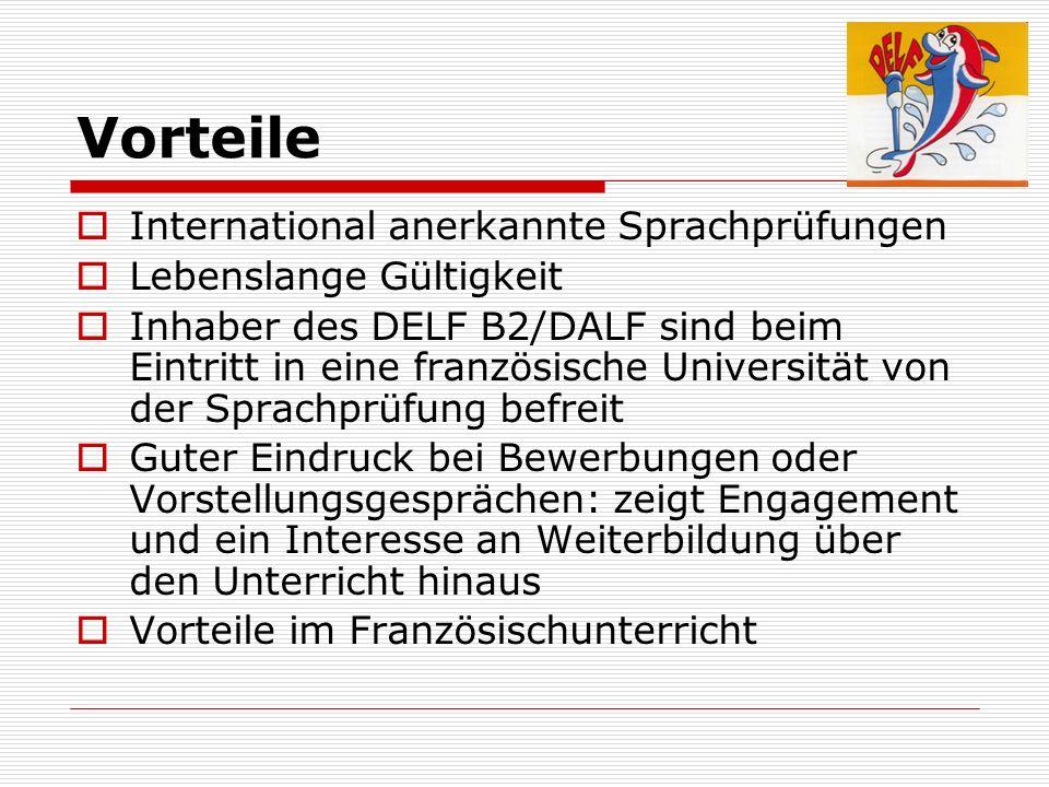 Vorteile International anerkannte Sprachprüfungen Lebenslange Gültigkeit Inhaber des DELF B2/DALF sind beim Eintritt in eine französische Universität