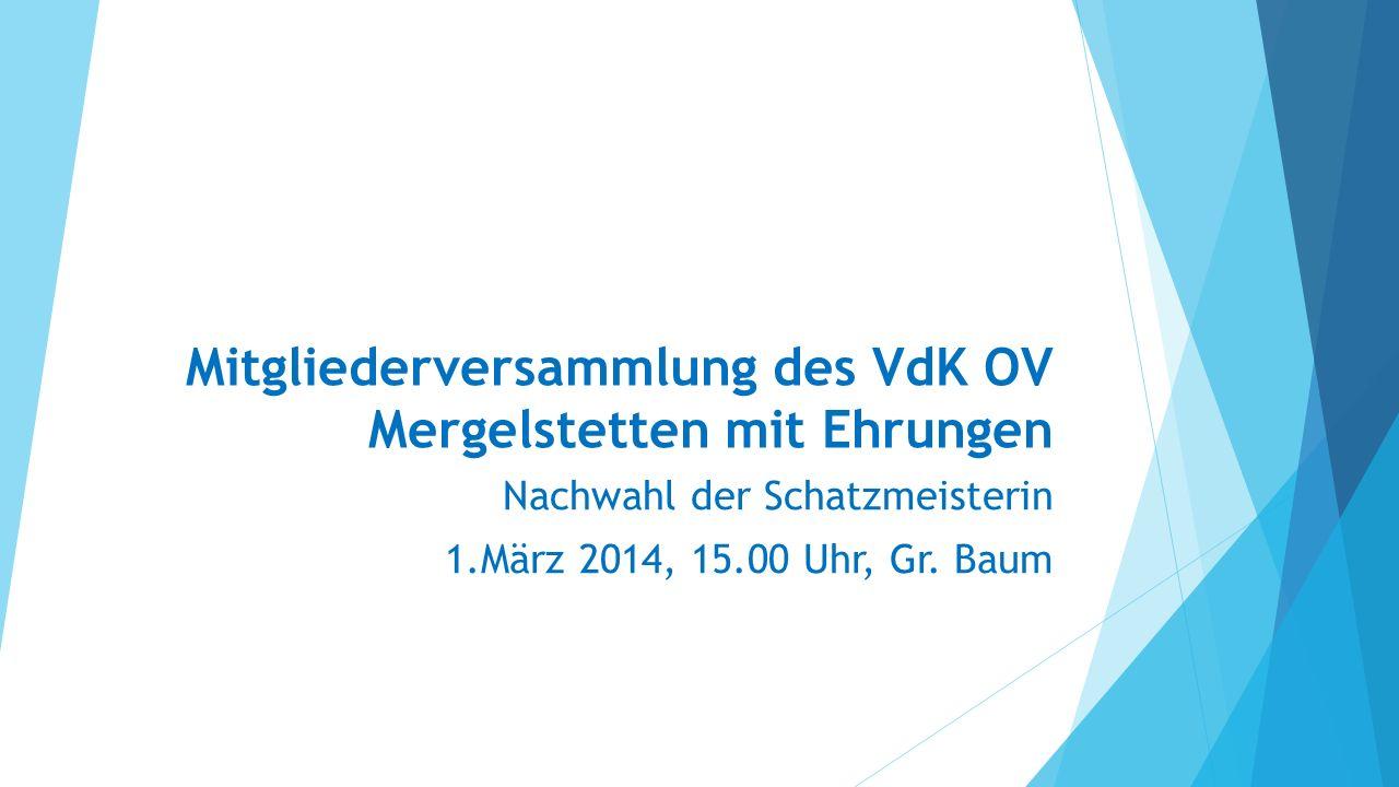 Mitgliederversammlung des VdK OV Mergelstetten mit Ehrungen Nachwahl der Schatzmeisterin 1.März 2014, 15.00 Uhr, Gr.