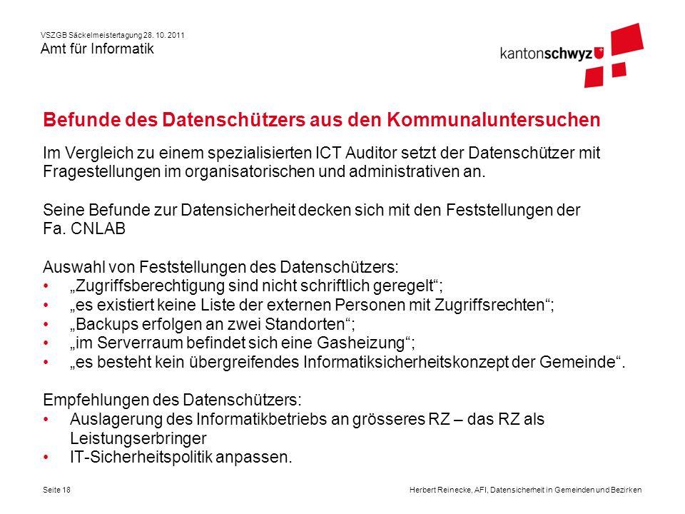 VSZGB Säckelmeistertagung 28. 10. 2011 Amt für Informatik Seite 18Herbert Reinecke, AFI, Datensicherheit in Gemeinden und Bezirken Befunde des Datensc