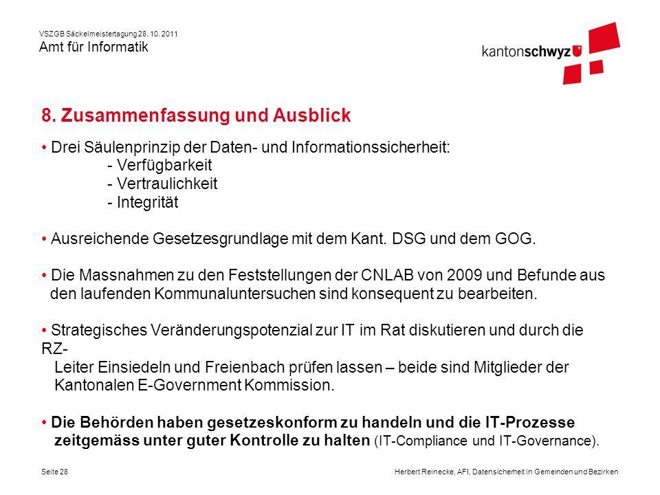 VSZGB Säckelmeistertagung 28. 10. 2011 Amt für Informatik Seite 28Herbert Reinecke, AFI, Datensicherheit in Gemeinden und Bezirken 8. Zusammenfassung
