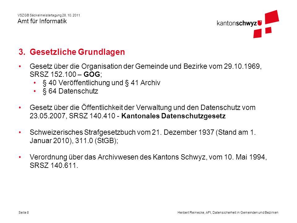 VSZGB Säckelmeistertagung 28. 10. 2011 Amt für Informatik Seite 8Herbert Reinecke, AFI, Datensicherheit in Gemeinden und Bezirken Gesetz über die Orga