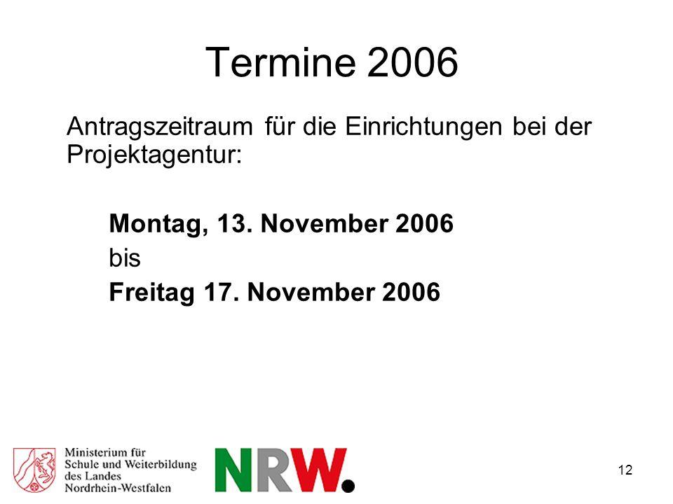 12 Termine 2006 Antragszeitraum für die Einrichtungen bei der Projektagentur: Montag, 13.