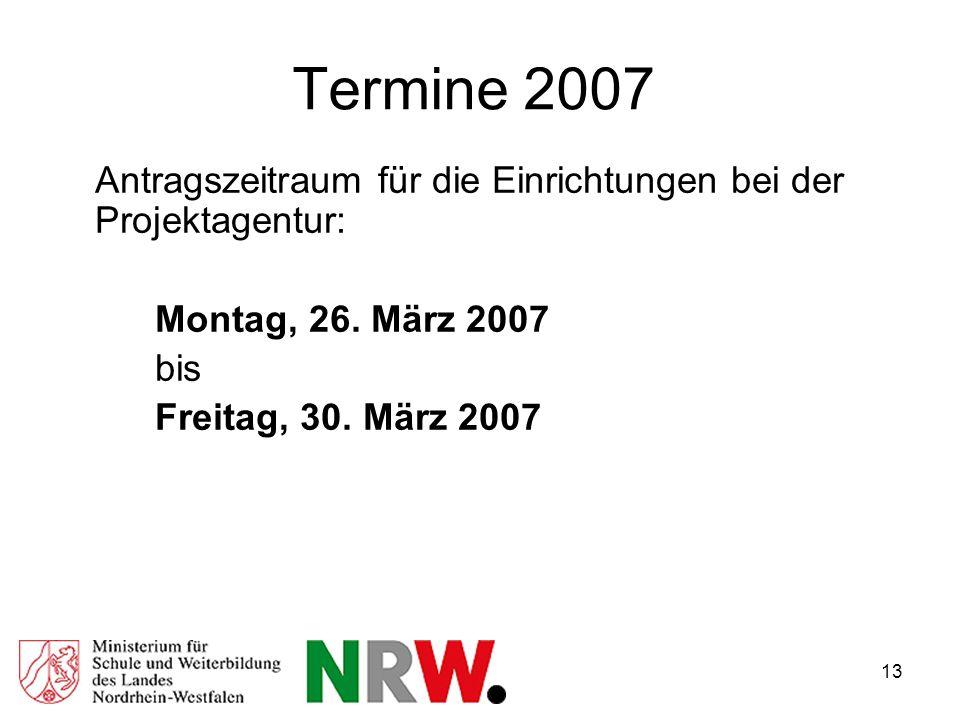 13 Termine 2007 Antragszeitraum für die Einrichtungen bei der Projektagentur: Montag, 26.