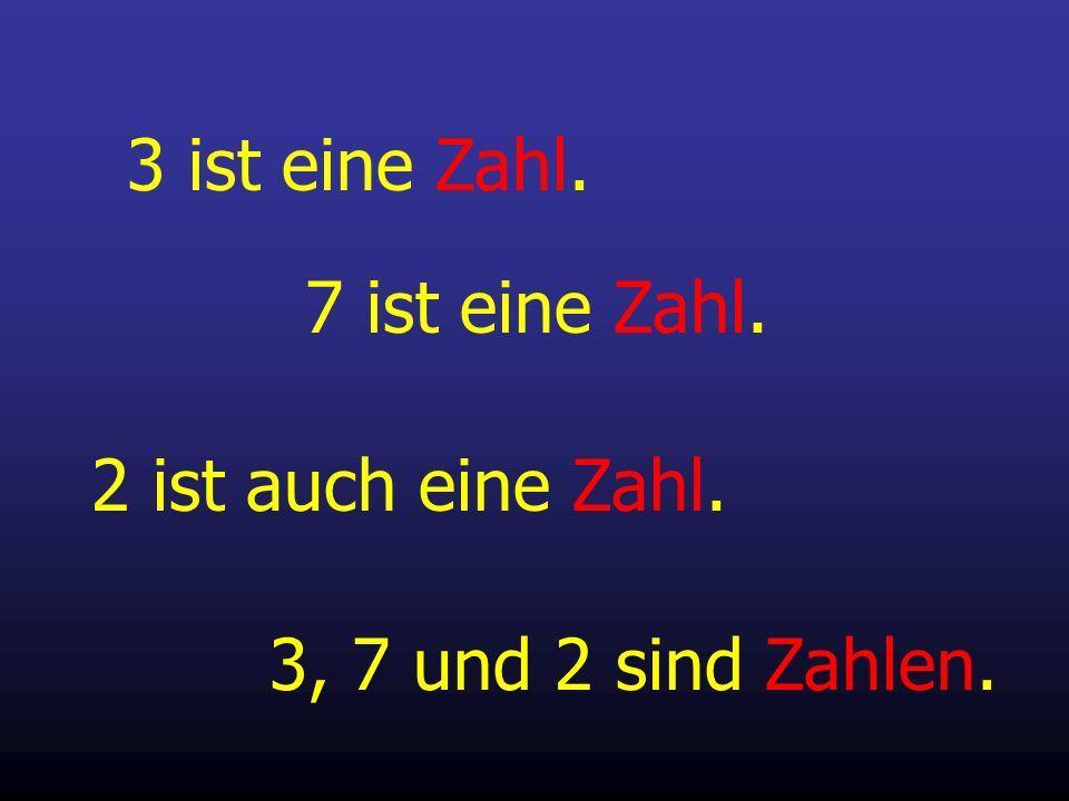 3 ist eine Zahl. 7 ist eine Zahl. 2 ist auch eine Zahl. 3, 7 und 2 sind Zahlen.