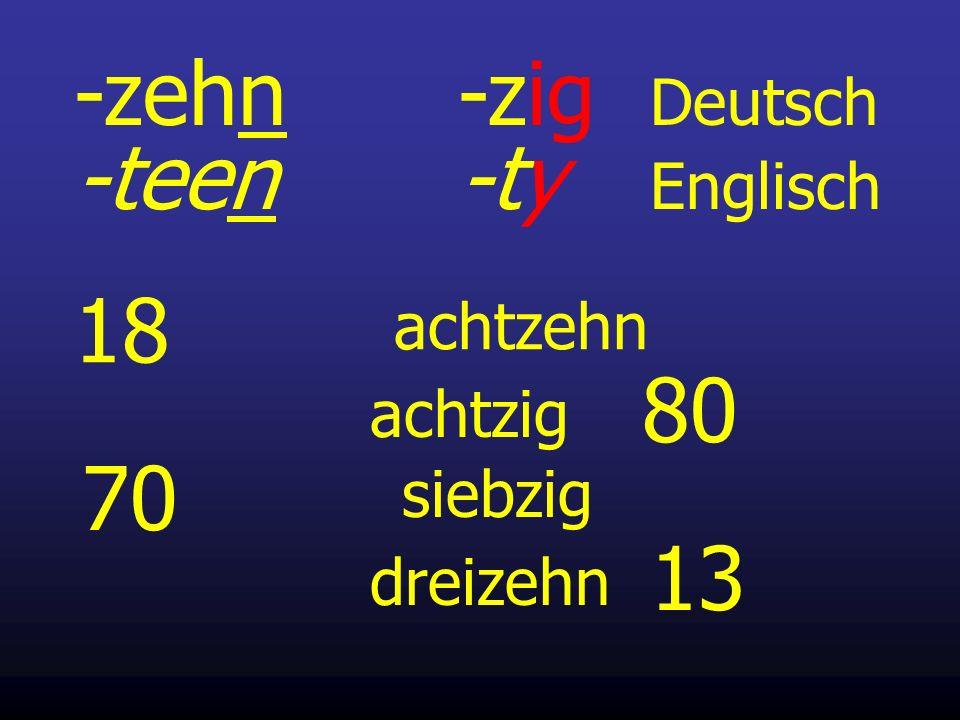 18 achtzehn 80 achtzig 70 siebzig -zehn-zig Deutsch -teen-ty Englisch 13 dreizehn