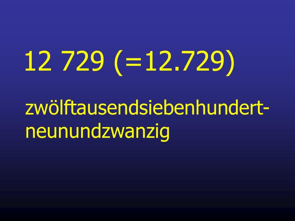 12 729 (=12.729) zwölftausendsiebenhundert- neunundzwanzig