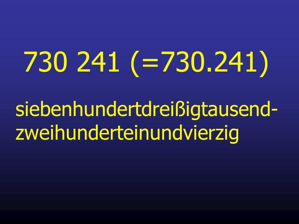 730 241 (=730.241) siebenhundertdreißigtausend- zweihunderteinundvierzig