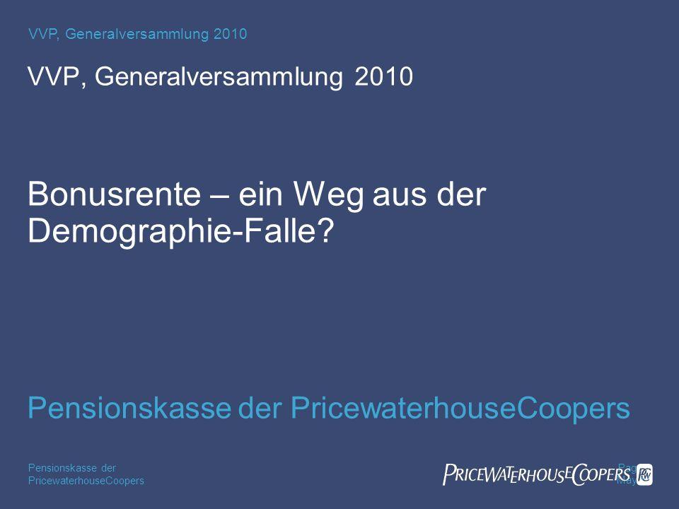 PricewaterhouseCoopers Pensionskasse der Page 2 May 14 VVP, Generalversammlung 2010 Übersicht Herausforderung Idee Elemente Auswirkungen