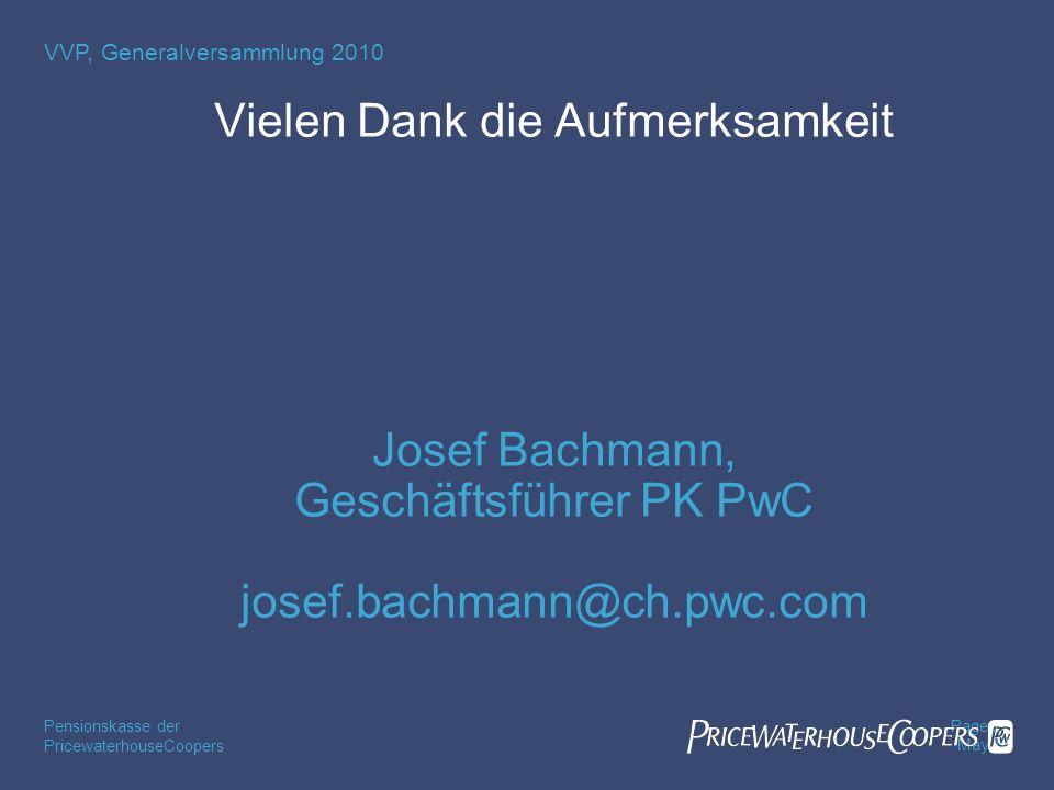 PricewaterhouseCoopers Pensionskasse der Page 27 May 14 VVP, Generalversammlung 2010 Vielen Dank die Aufmerksamkeit Josef Bachmann, Geschäftsführer PK