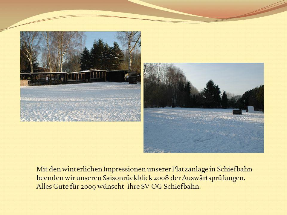 Mit den winterlichen Impressionen unserer Platzanlage in Schiefbahn beenden wir unseren Saisonrückblick 2008 der Auswärtsprüfungen. Alles Gute für 200