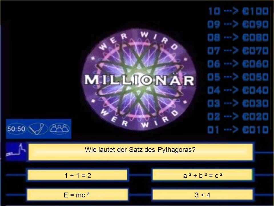 Wie lautet der Satz des Pythagoras 1 + 1 = 2a ² + b ² = c ² E = mc ²3 < 4