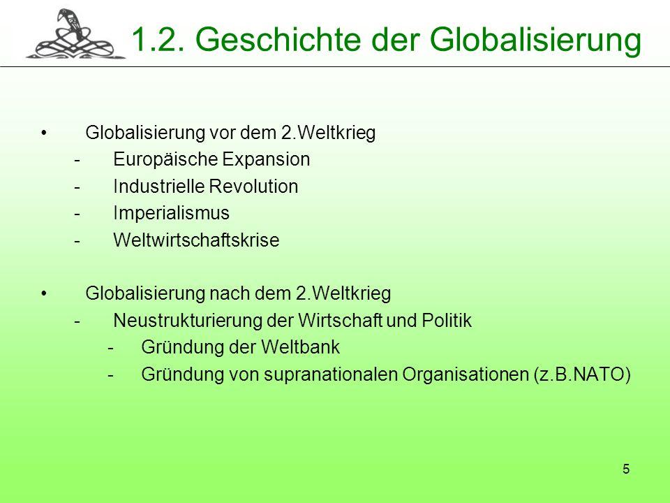 5 1.2. Geschichte der Globalisierung Globalisierung vor dem 2.Weltkrieg -Europäische Expansion -Industrielle Revolution -Imperialismus -Weltwirtschaft
