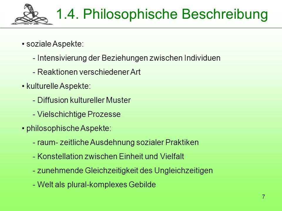 7 1.4. Philosophische Beschreibung soziale Aspekte: - Intensivierung der Beziehungen zwischen Individuen - Reaktionen verschiedener Art kulturelle Asp