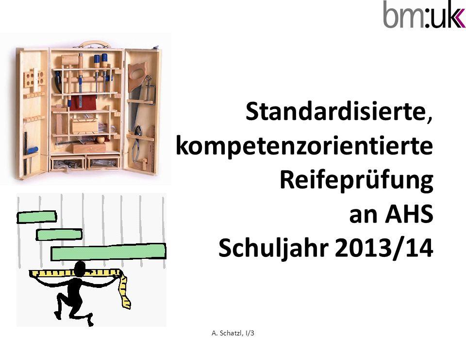 Standardisierte, kompetenzorientierte Reifeprüfung an AHS Schuljahr 2013/14 A. Schatzl, I/3