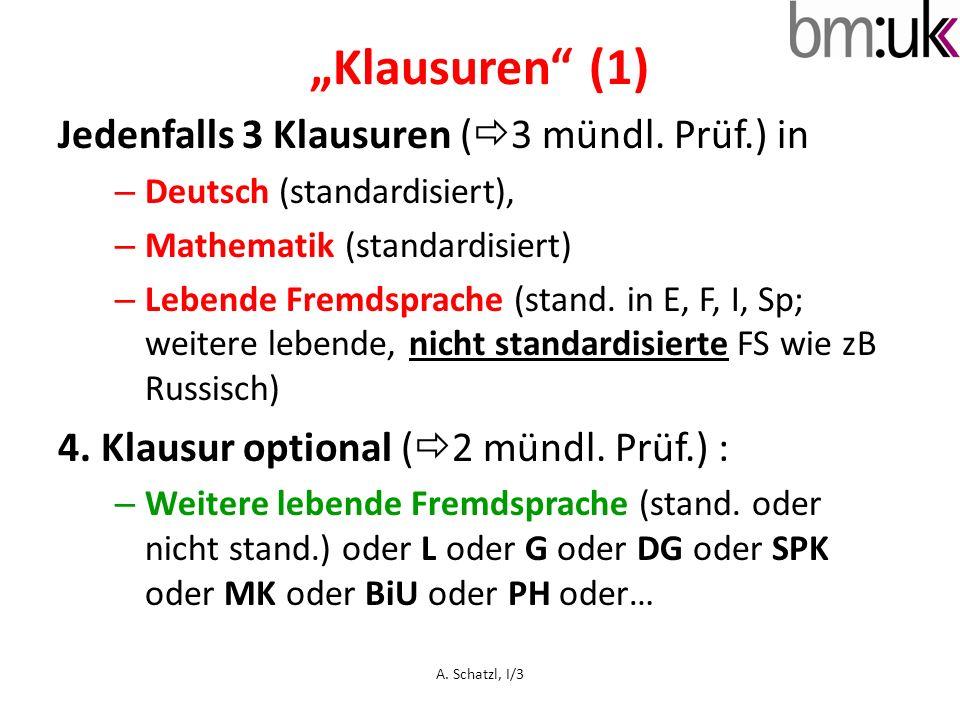 Klausuren (1) Jedenfalls 3 Klausuren ( 3 mündl. Prüf.) in – Deutsch (standardisiert), – Mathematik (standardisiert) – Lebende Fremdsprache (stand. in