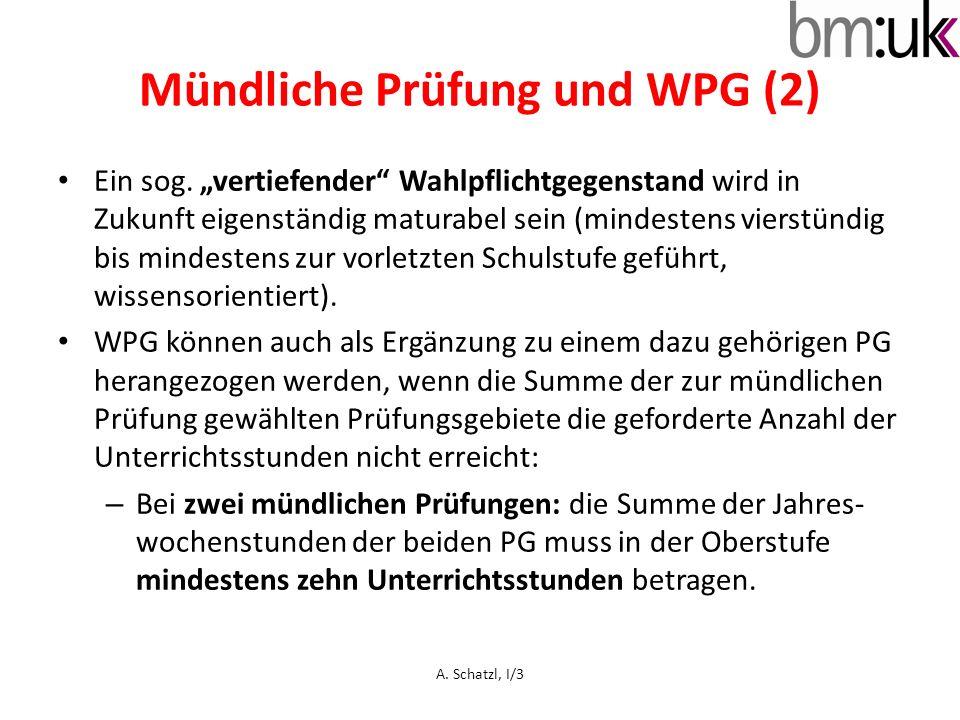 Mündliche Prüfung und WPG (2) Ein sog. vertiefender Wahlpflichtgegenstand wird in Zukunft eigenständig maturabel sein (mindestens vierstündig bis mind