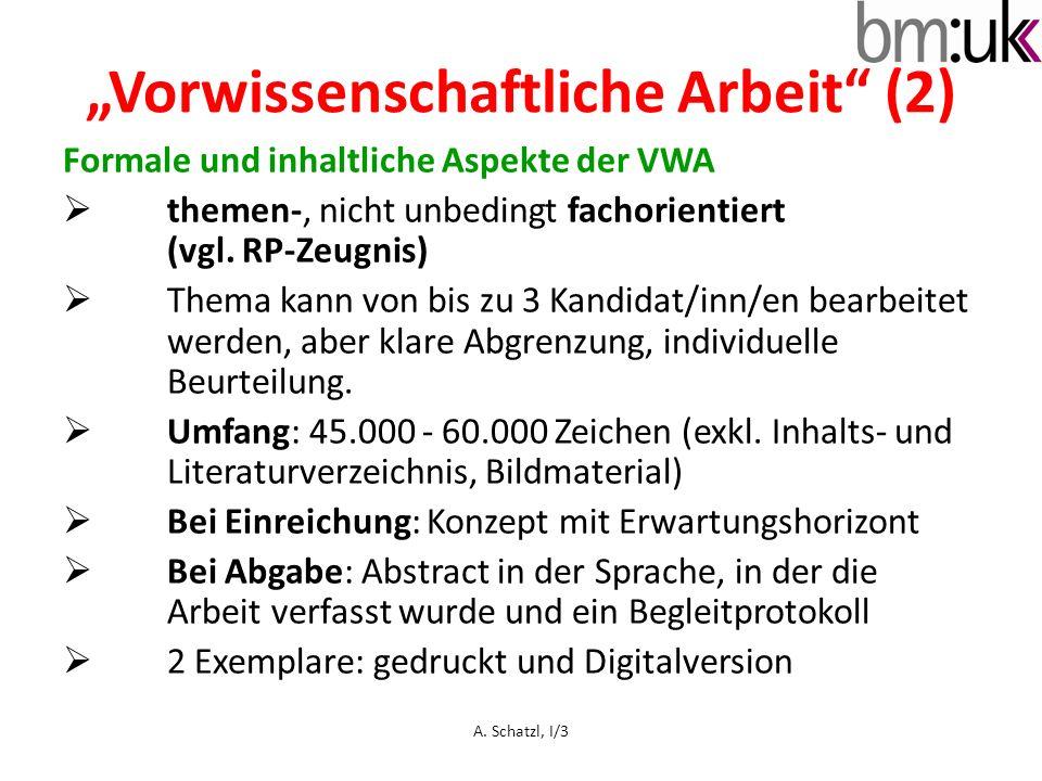 Vorwissenschaftliche Arbeit (2) Formale und inhaltliche Aspekte der VWA themen-, nicht unbedingt fachorientiert (vgl. RP-Zeugnis) Thema kann von bis z