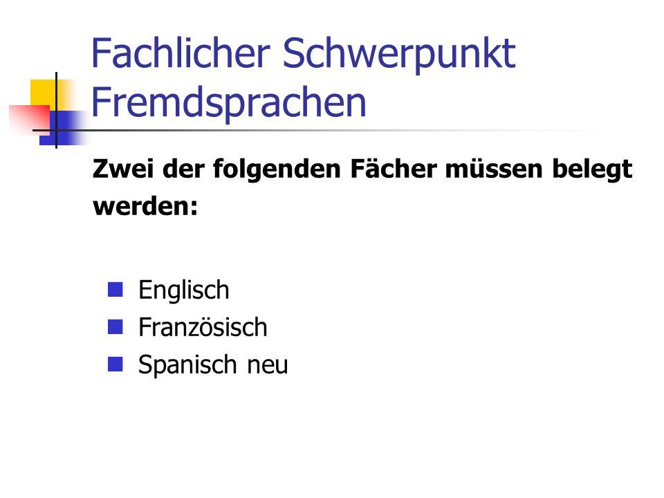 Fachlicher Schwerpunkt Fremdsprachen Zwei der folgenden Fächer müssen belegt werden: Englisch Französisch Spanisch neu