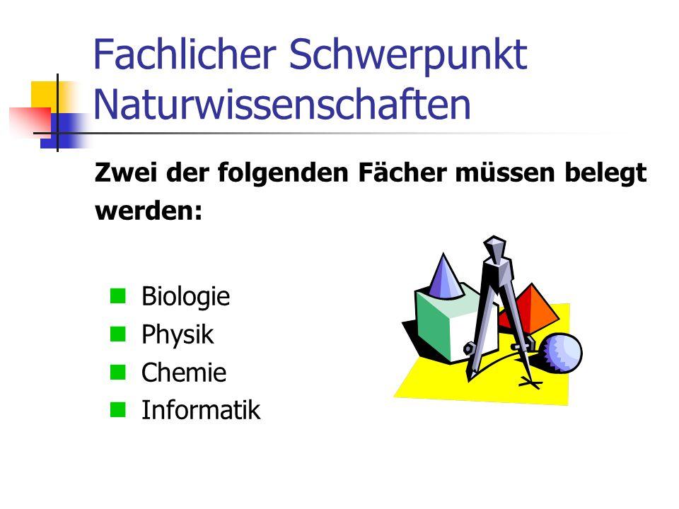 Fachlicher Schwerpunkt Naturwissenschaften Zwei der folgenden Fächer müssen belegt werden: Biologie Physik Chemie Informatik
