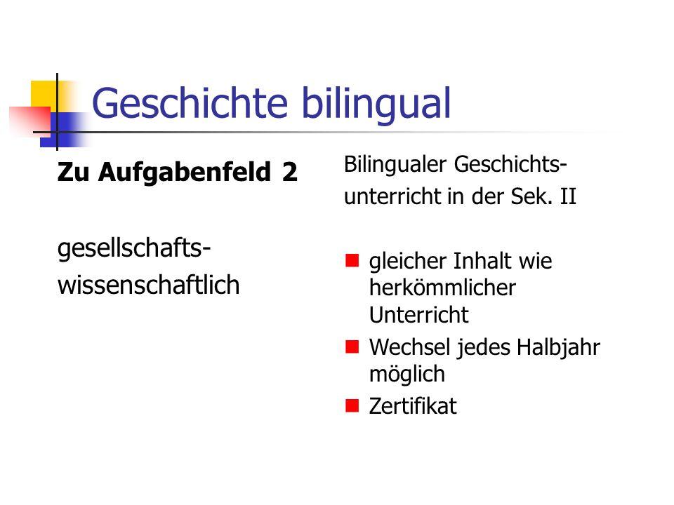 Geschichte bilingual Zu Aufgabenfeld 2 gesellschafts- wissenschaftlich Bilingualer Geschichts- unterricht in der Sek. II gleicher Inhalt wie herkömmli