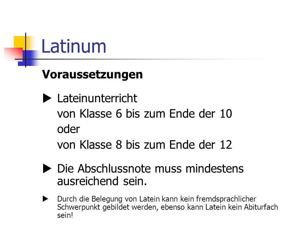 Latinum Voraussetzungen Lateinunterricht von Klasse 6 bis zum Ende der 10 oder von Klasse 8 bis zum Ende der 12 Die Abschlussnote muss mindestens ausreichend sein.