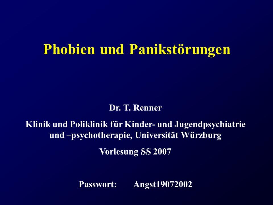 Phobien und Panikstörungen Dr. T. Renner Klinik und Poliklinik für Kinder- und Jugendpsychiatrie und –psychotherapie, Universität Würzburg Vorlesung S