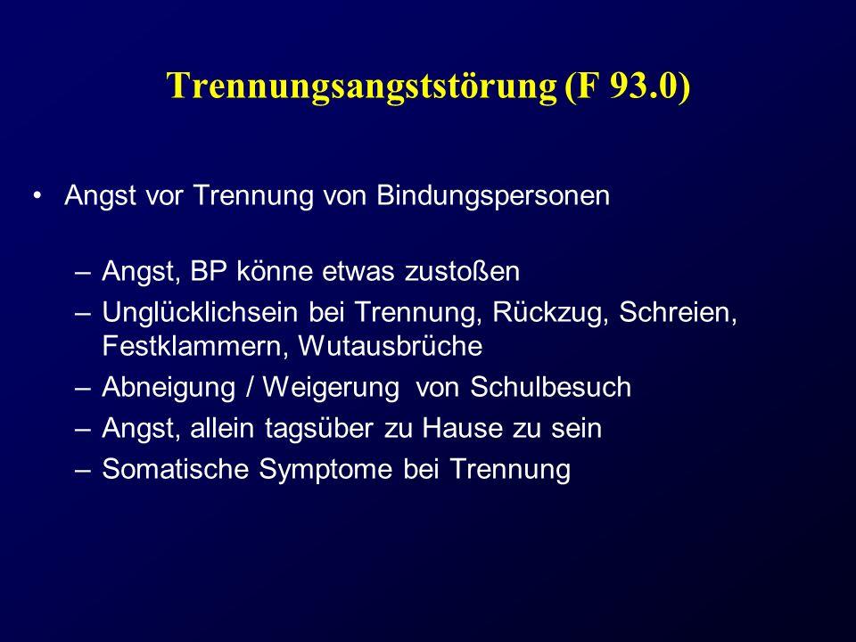 Trennungsangststörung (F 93.0) Angst vor Trennung von Bindungspersonen –Angst, BP könne etwas zustoßen –Unglücklichsein bei Trennung, Rückzug, Schreie