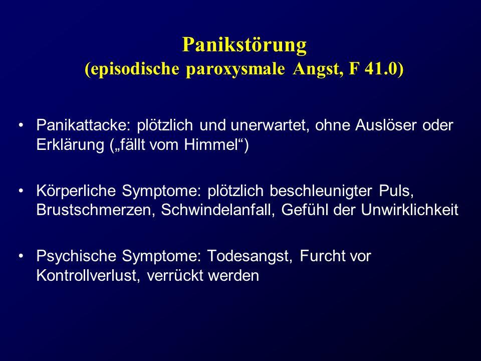 Panikstörung (episodische paroxysmale Angst, F 41.0) Panikattacke: plötzlich und unerwartet, ohne Auslöser oder Erklärung (fällt vom Himmel) Körperlic