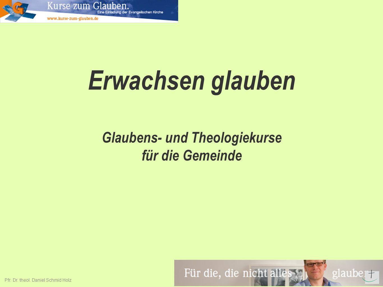 Erwachsen glauben Glaubens- und Theologiekurse für die Gemeinde Pfr. Dr. theol. Daniel Schmid Holz