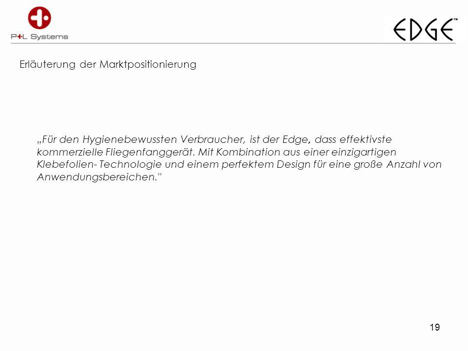 19 Erläuterung der Marktpositionierung Für den Hygienebewussten Verbraucher, ist der Edge, dass effektivste kommerzielle Fliegenfanggerät.