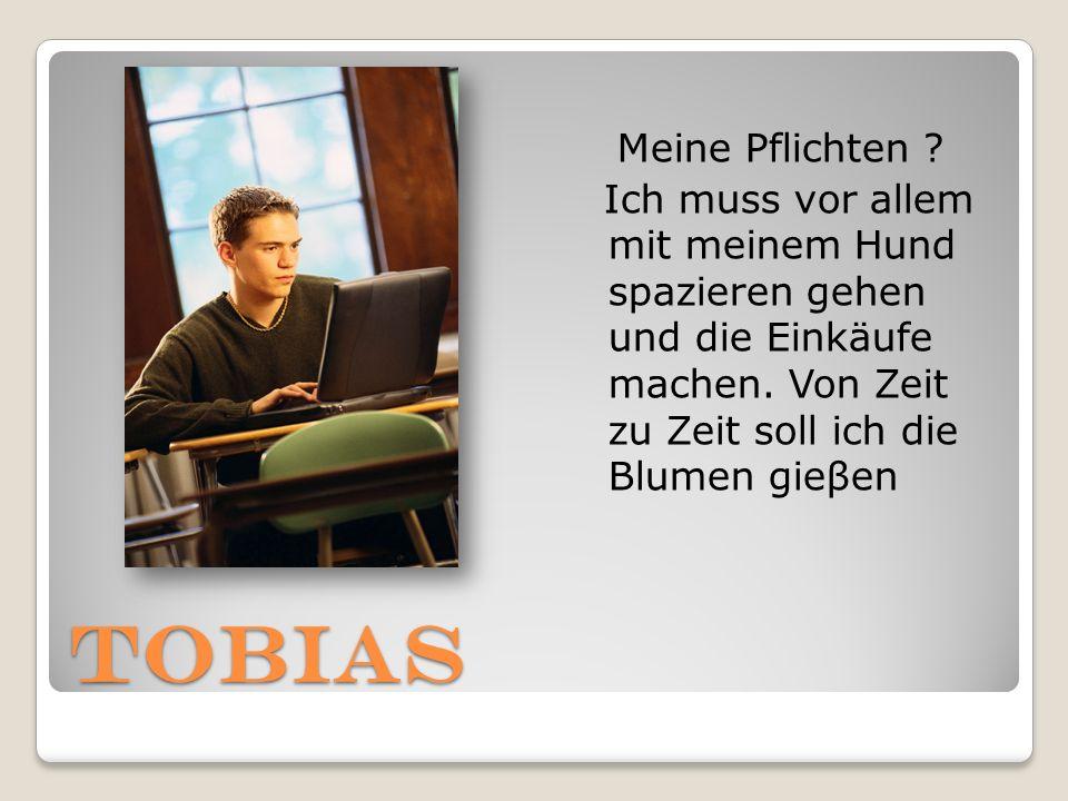 Tobias Meine Pflichten .