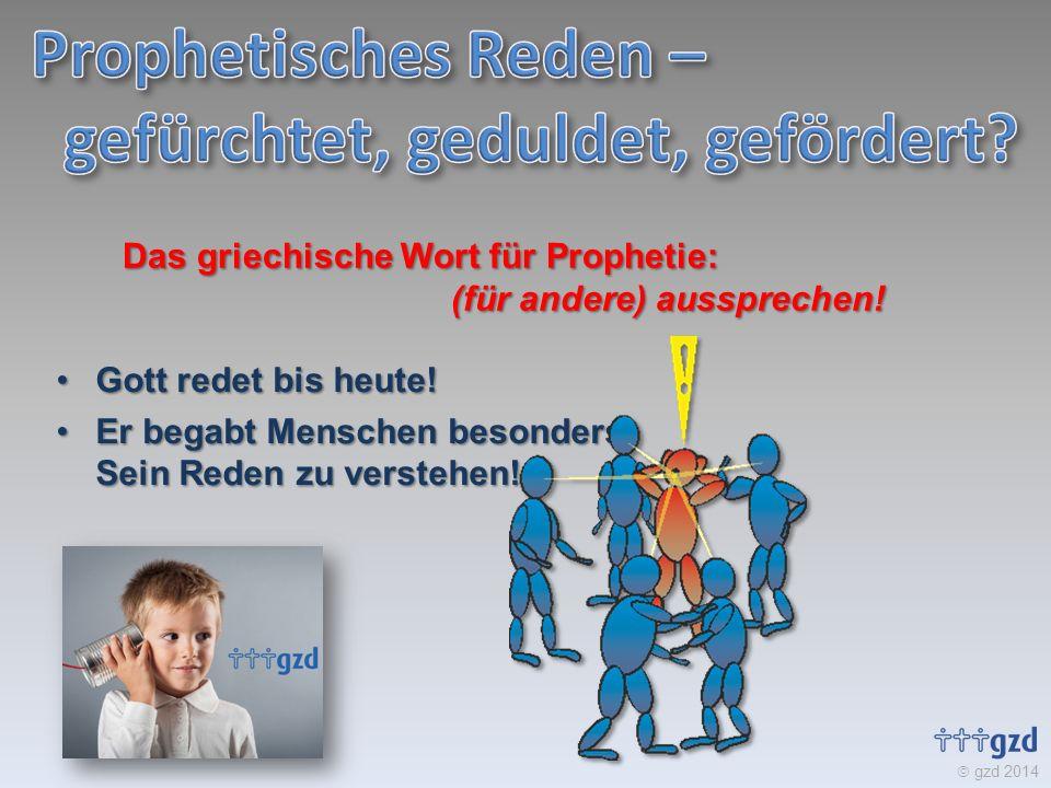 gzd 2014 Das griechische Wort für Prophetie: (für andere) aussprechen.