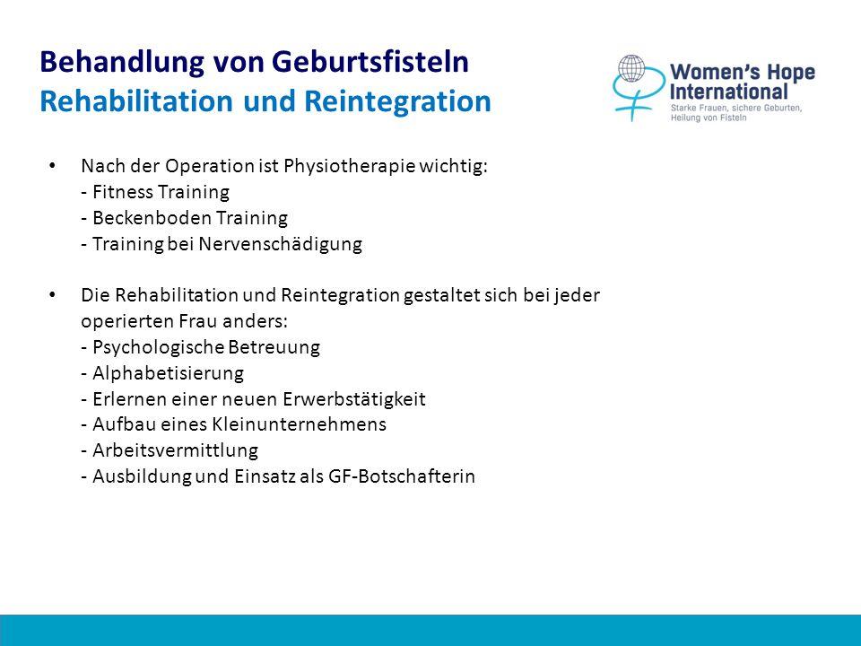 Behandlung von Geburtsfisteln Rehabilitation und Reintegration Nach der Operation ist Physiotherapie wichtig: - Fitness Training - Beckenboden Trainin