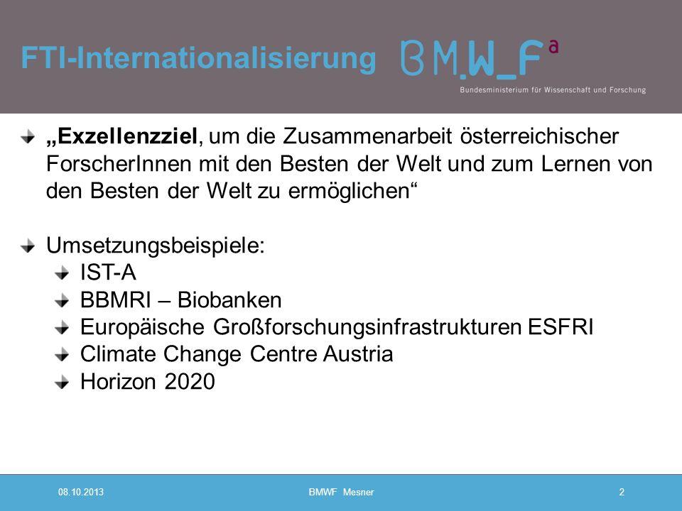 FTI-Internationalisierung 08.10.2013BMWF Mesner2 j Exzellenzziel, um die Zusammenarbeit österreichischer ForscherInnen mit den Besten der Welt und zum