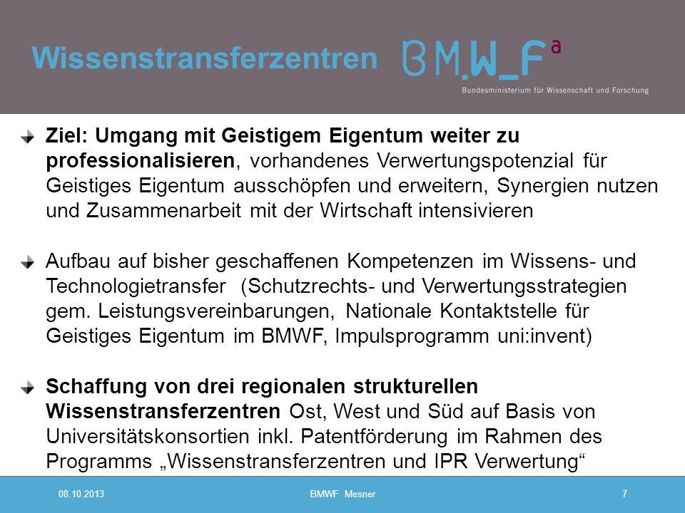 Wissenstransferzentren 08.10.2013BMWF Mesner7 Ziel: Umgang mit Geistigem Eigentum weiter zu professionalisieren, vorhandenes Verwertungspotenzial für