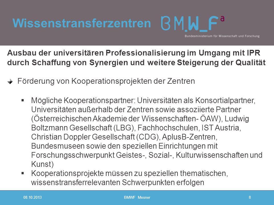Wissenstransferzentren 08.10.2013BMWF Mesner8 Ausbau der universitären Professionalisierung im Umgang mit IPR durch Schaffung von Synergien und weiter