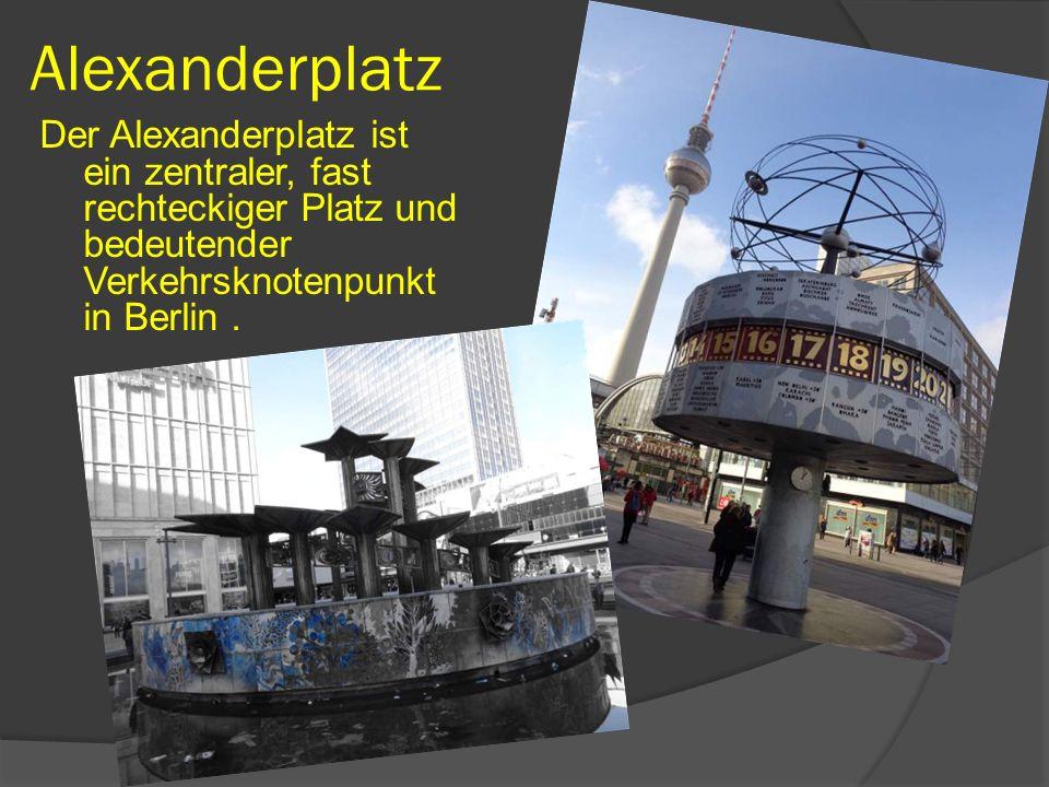 Alexanderplatz Der Alexanderplatz ist ein zentraler, fast rechteckiger Platz und bedeutender Verkehrsknotenpunkt in Berlin.