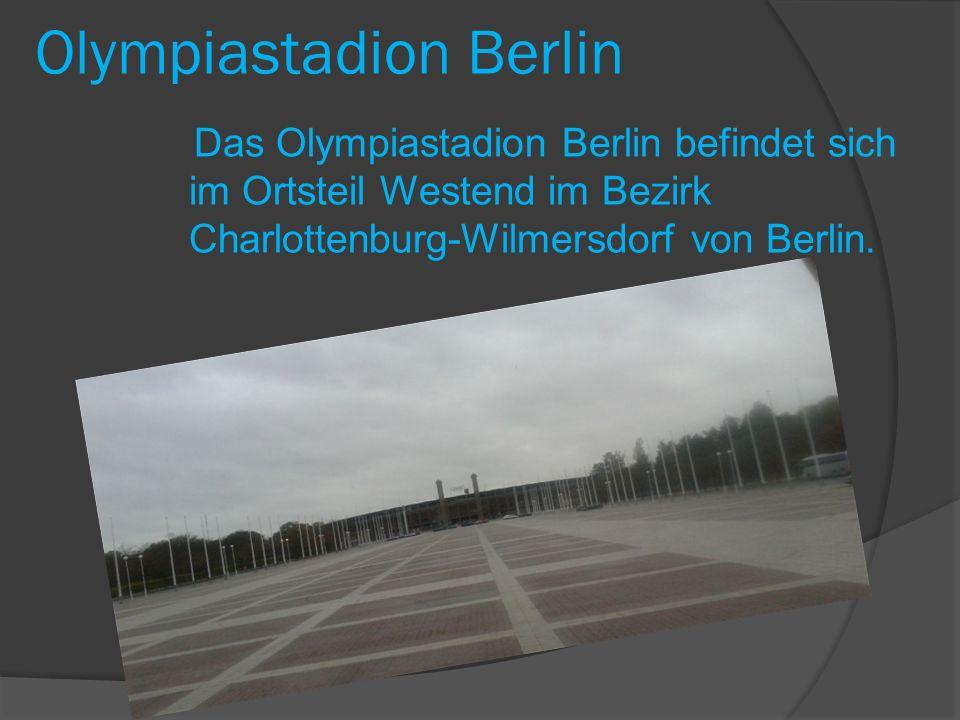 Olympiastadion Berlin Das Olympiastadion Berlin befindet sich im Ortsteil Westend im Bezirk Charlottenburg-Wilmersdorf von Berlin.